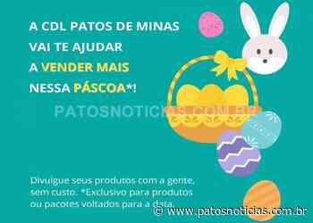 CDL Patos de Minas desenvolve ações para auxiliar lojistas e promover as vendas na semana da páscoa - Patos Notícias