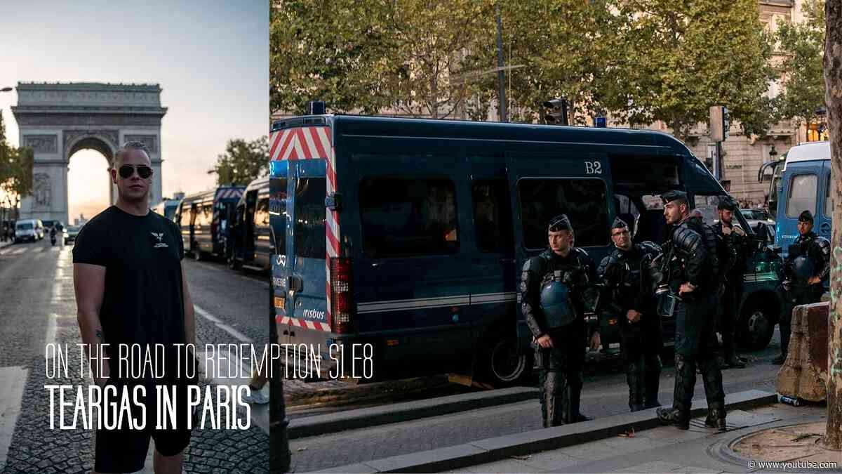 TEARGAS IN PARIS | On The Road To Redemption S1.E8