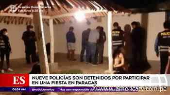 Paracas: Nueve policías fueron detenidos por participar de fiesta en estado de emergencia - América Televisión