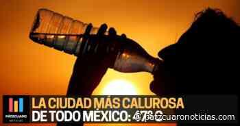 ▷ El Mante, la ciudad más calurosa de México: 47 grados - Pátzcuaro Noticias