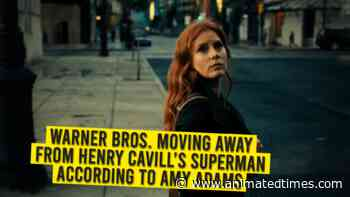 Warner Bros. Moving Away From Henry Cavill's Superman According To Amy Adams. - Animated Times