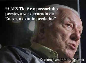 Bilionário Barsi é contra fusão: AES Tiete (TIET11) e Eneva (ENEV3) - The Capital Advisor