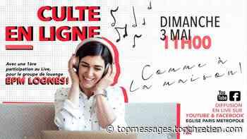 Culte en ligne, comme à la Maison ! Spécial louange EPM Lognes. - dimanche 03 mai 2020 à 11:00 - Top Chrétien