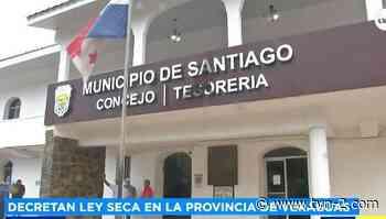 Noticias Distrito de Santiago de Veraguas se mantendrá en ley seca por un mes más - TVN Panamá