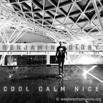"Benjamin Digby - ""Cool Calm Nice"" - We All Want Someone To Shout For"
