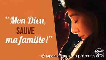 """""""Mon Dieu, sauve ma famille !"""" de Jean-Louis Gaillard - La Pensée du Jour - Top Chrétien"""