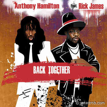 Anthony Hamilton Shares New Song 'Back Together' Feat. Rick James - Rated R&B
