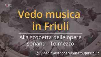 Vedo Musica in Friuli, viaggio alla scoperta di opere sonanti: Tolmezzo - Messaggero Veneto