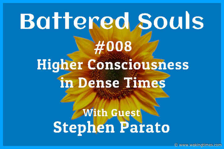 Battered Souls #008 – Higher Consciousness in Dense Times with Stephen Parato