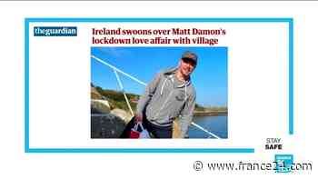 In the press - 'Matt O'Damon': Actor adopted by Irish village during lockdown - FRANCE 24