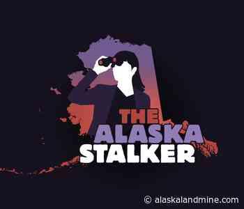 The Alaska Stalker - May 23, 2020 - Alaska Landmine