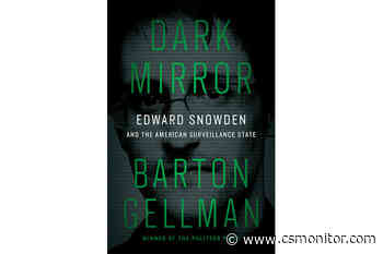 Edward Snowden arouses little sympathy in 'Dark Mirror' - Christian Science Monitor