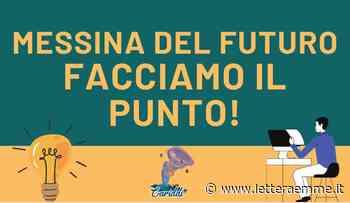 """La """"Messina del futuro"""", un tavolo di lavoro per progettare insieme la città che verrà - Lettera Emme"""