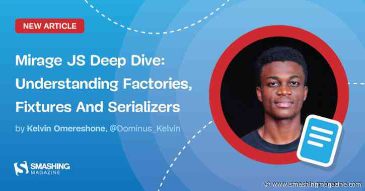Mirage JS Deep Dive: Understanding Factories, Fixtures And Serializers (Part 2)
