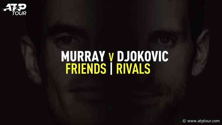 Andy Murray & Novak Djokovic: Childhood Friends Battling On The Big Stage - ATP Tour