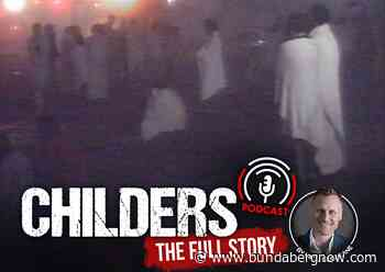 Childers fire podcast launches Friday – Bundaberg Now - Bundaberg Now