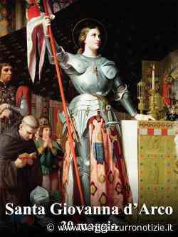 Il Santo del giorno, 30 maggio: S. Giovanna D'Arco, la Pulzella d'Orleans - Verde Azzurro Notizie