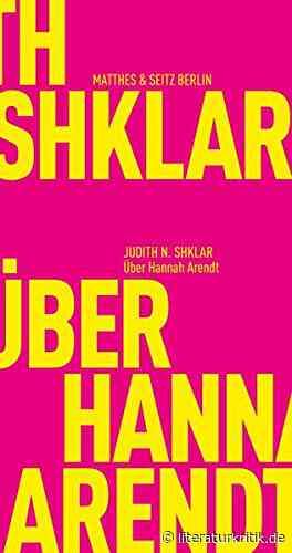 """Ungeschmeidig denken - Judith N. Shklar diskutiert """"Über Hannah Arendt"""" und ihre Werke : literaturkritik.de - literaturkritik.de"""
