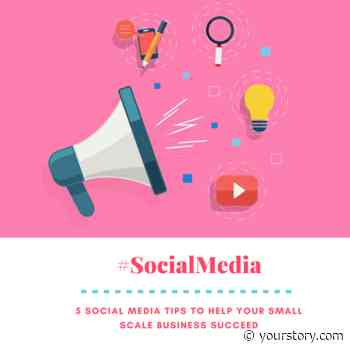 5 Social Media Tips To Help Small Business Succeed - YourStory