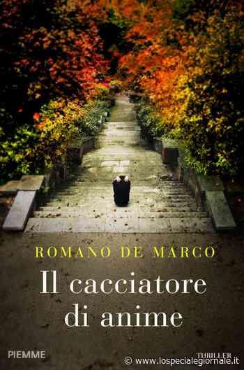 """""""IL CACCIATORE DI ANIME"""" di ROMANO DE MARCO dal 9 giugno in libreria - Lo Speciale"""