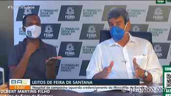 Com poucos leitos disponíveis para Covid-19, prefeito de Feira de Santana destaca esforço para entregar hospital de campanha - G1