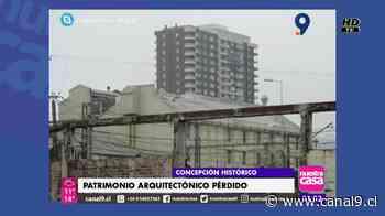 Concepción Histórico: el patrimonio arquitectónico que se ha perdido en el tiempo - Canal 9 Bío Bío Televisión