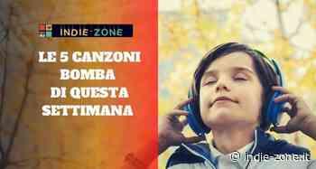 Le 5 Canzoni Bomba Uscite questa settimana - 1 giugno 2020 - indie-zone.it