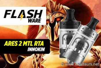 FLASHWARE : ARES-2 MTL RTA (Innokin) - Vapoteurs.net