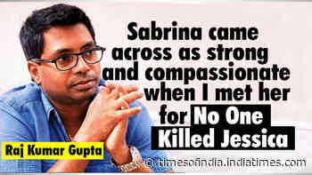 Raj Kumar Gupta: Sabrina came across as strong and compassionate when I met her for 'No One Killed Jessica'
