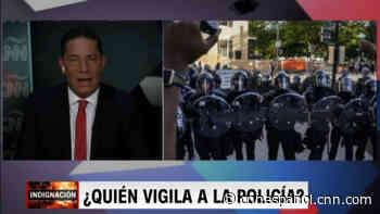 Fernando del Rincón: La ley y el orden, ¿la solución contra el abuso policial? - CNN
