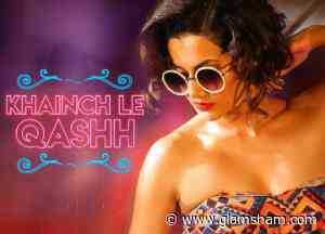 Catch the latest song Khainch Le Qash from Tadka - Glamsham