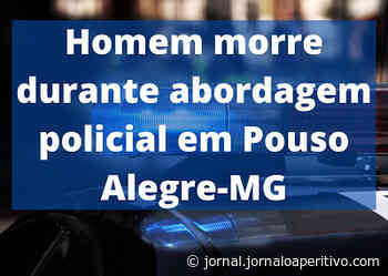 Morador de Pouso Alegre-MG é baleado e morto em abordagem policial - Jornal O Aperitivo