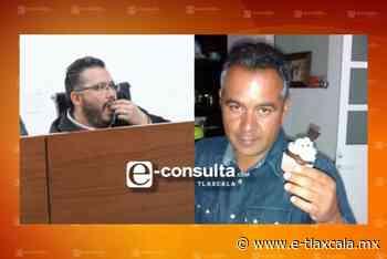 Miguel Piedras y su achichincle acuerdan reprobar las cuentas de Tetla y Apizaco - e-Tlaxcala Periódico Digital de Tlaxcala