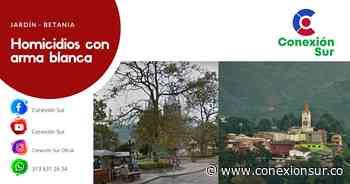 Dos homicidios se presentaron esta madrugada en Jardín y Betania - ConexionSur