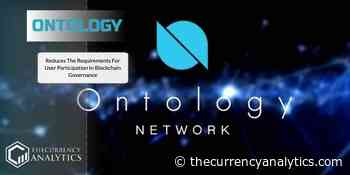 Ontology (ONT) Reduces The Requirements For User Participation In Blockchain Governance - The Cryptocurrency Analytics