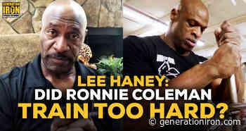 Lee Haney Answers: Did Ronnie Coleman Train Too Hard? - generationiron.com