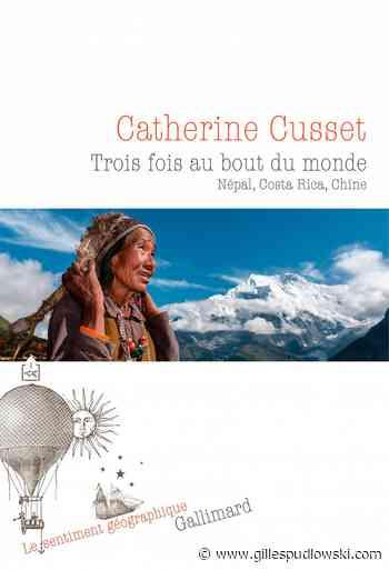 Trois fois au bout du monde de Catherine Cusset | Le blog de Gilles Pudlowski - Les Pieds dans le Plat - Les pieds dans le plat