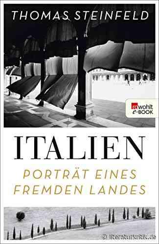 """Bars und Heiligenkult, Bauruinen und Olivenöl - Thomas Steinfeld erzählt umfassend von Italien und bietet ein """"Porträt eines fremden Landes"""" - literaturkritik.de"""