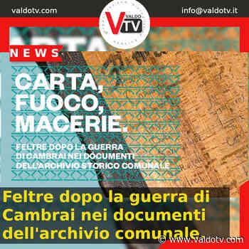 Feltre dopo la guerra di Cambrai nei documenti dell'archivio comunale - Valdo Tv - Organizzazione Giornalistica Europea