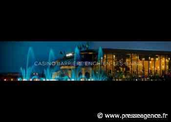 ENGHIEN LES BAINS : Réouverture du Casino Barrière, dimanche 21 juin - La lettre économique et politique de PACA - Presse Agence