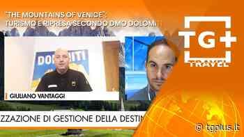 """The mountains of Venice"": Turismo e ripresa secondo DMO Dolomiti – TG Plus TRAVEL - Tg Plus"