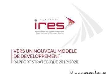Nouveau Modèle De Développement : L'IRES Vient De Publier Son Rapport 2019-2020 - Ecoactu