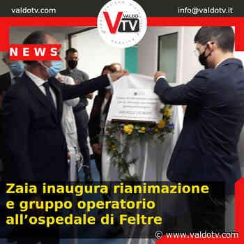 Zaia inaugura rianimazione e gruppo operatorio all'ospedale di Feltre - Valdo Tv - Organizzazione Giornalistica Europea