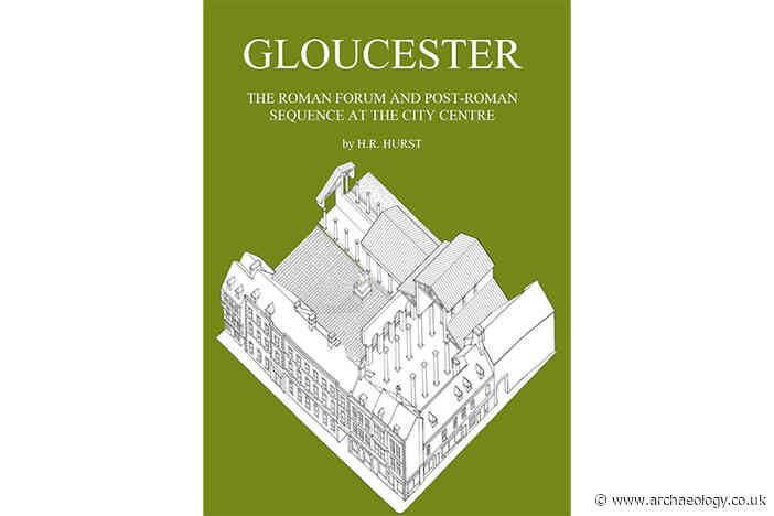 Review – Gloucester: the Roman forum and the post-Roman sequence at the city centre