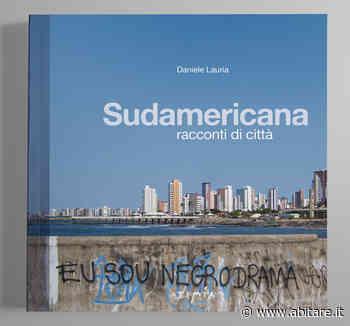 Daniele Lauria analizza le città sudamericane - ABITARE