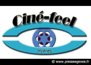 """HYERES : La rentrée de """"Ciné-feel"""" - La lettre économique et politique de PACA - Presse Agence"""