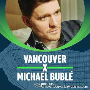 Michael Buble just released a Vancouver-inspired playlist - Vancouver Is Awesome