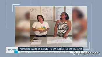 Vilhena registra primeiro caso de Covid-19 em indígena - G1