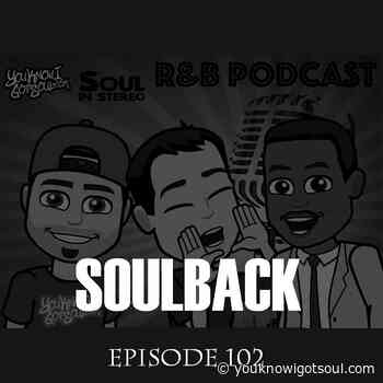 The SoulBack R&B Podcast: Episode 102 - You Know I Got Soul