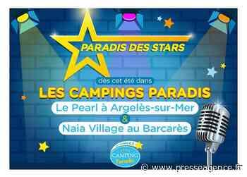 ARGELES SUR MER : Pluie de stars cet été dans les Campings Paradis ! - La lettre économique et politique de PACA - Presse Agence